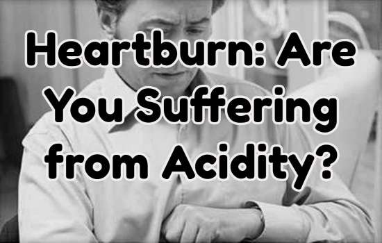 Heartburn: Are You Suffering from Acidity?