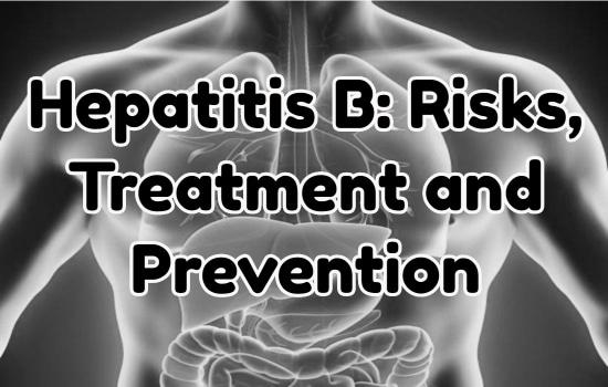 Hepatitis B: Risks, Treatment and Prevention