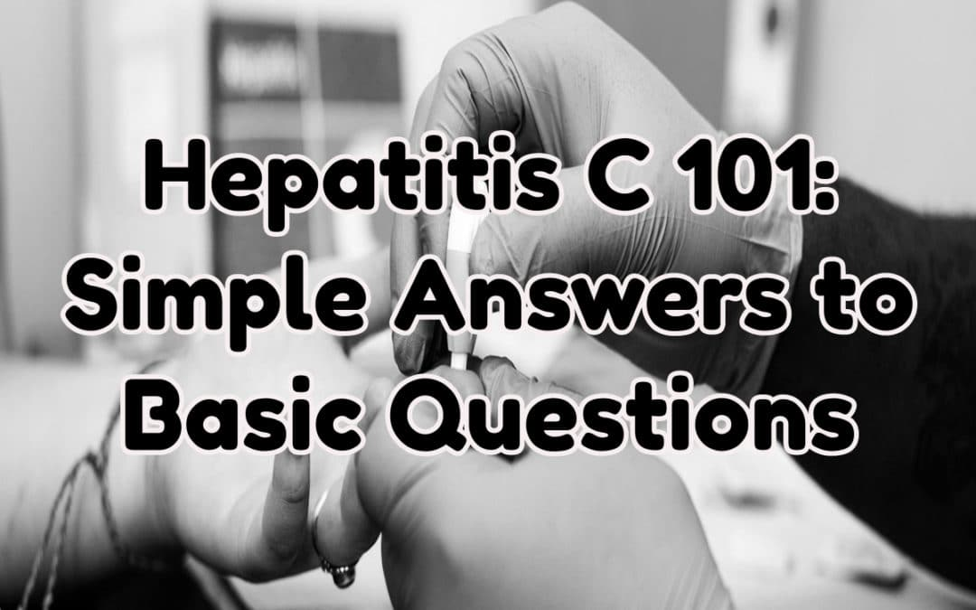 Hepatitis C 101: Simple Answers to Basic Questions