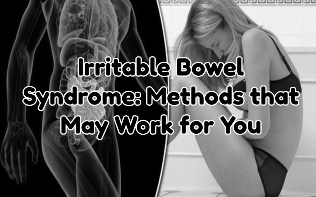 Irritable Bowel Syndrome: Methods that May Work for You